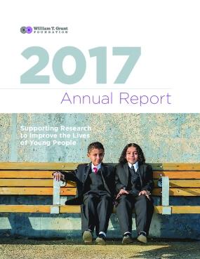 William T. Grant Foundation 2017 Annual Report